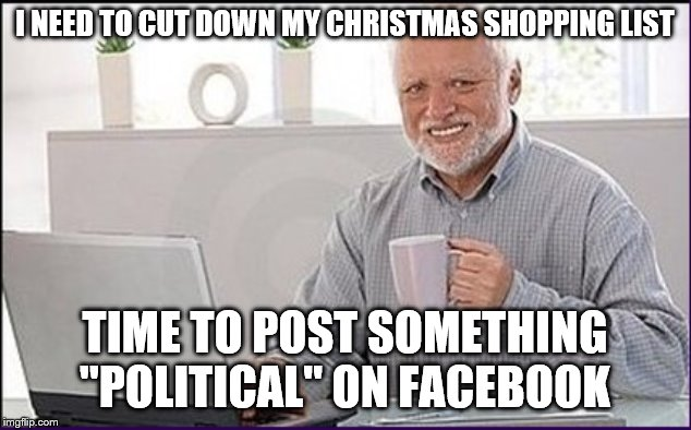 "I NEED TO CUT DOWN MY CHRISTMAS SHOPPING LIST TIME TO POST SOMETHING ""POLITICAL"" ON FACEBOOK 