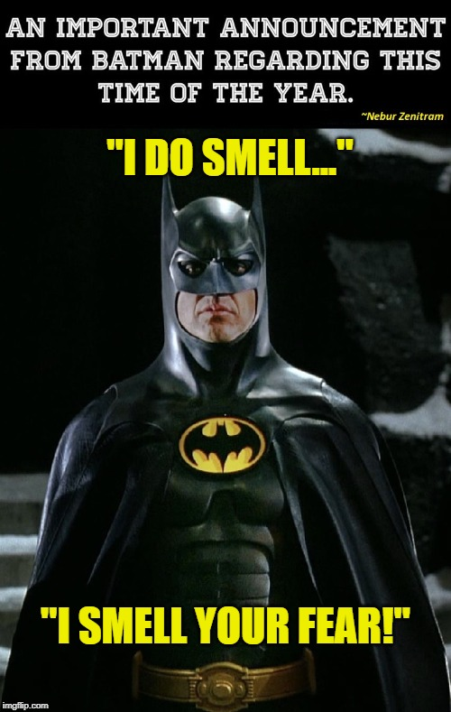 "Jingle Bells, Batman Smells |  ""I DO SMELL...""; ""I SMELL YOUR FEAR!"" 