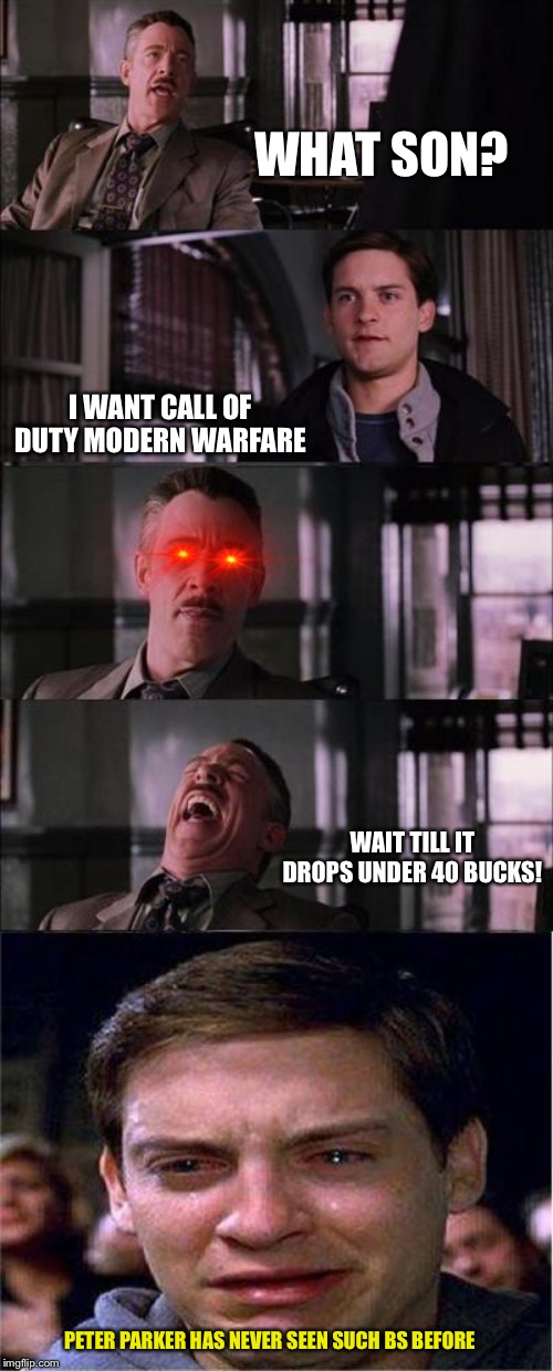 Peter Parker Cry | WHAT SON? I WANT CALL OF DUTY MODERN WARFARE PETER PARKER HAS NEVER SEEN SUCH BS BEFORE WAIT TILL IT DROPS UNDER 40 BUCKS! | image tagged in memes,peter parker cry | made w/ Imgflip meme maker