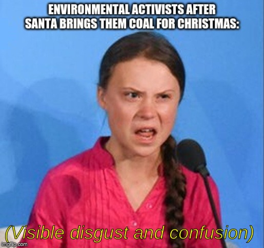 coal for christmas |  (Visible disgust and confusion) | image tagged in memes,santa,christmas,coal,greta thunberg,environment | made w/ Imgflip meme maker