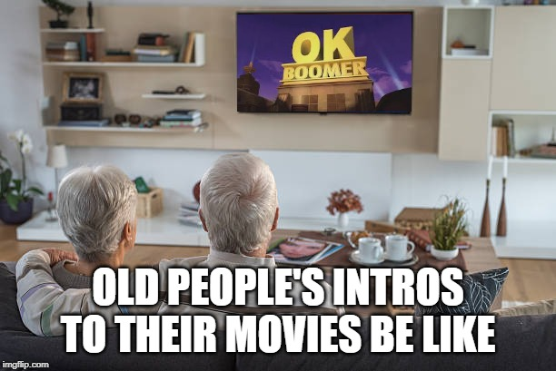 narutoemersonsmeme | OLD PEOPLE'S INTROS TO THEIR MOVIES BE LIKE | image tagged in narutoemersonsmeme | made w/ Imgflip meme maker