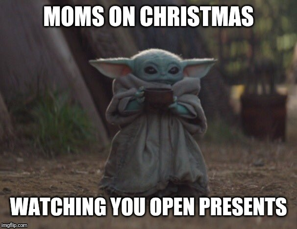 Christmas like | MOMS ON CHRISTMAS WATCHING YOU OPEN PRESENTS | image tagged in christmas | made w/ Imgflip meme maker
