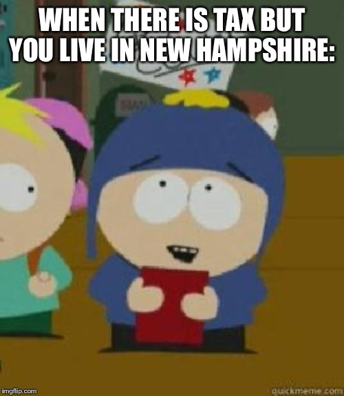 Craig Would Be So Happy | WHEN THERE IS TAX BUT YOU LIVE IN NEW HAMPSHIRE: | image tagged in craig would be so happy | made w/ Imgflip meme maker