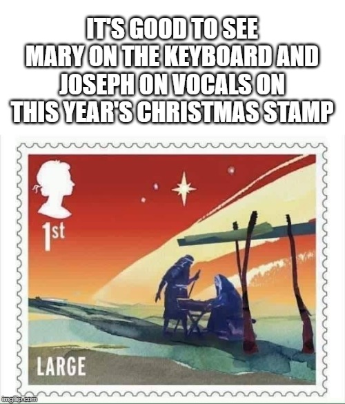 Christmas humor | IT'S GOOD TO SEE MARY ON THE KEYBOARD AND JOSEPH ON VOCALS ON THIS YEAR'S CHRISTMAS STAMP | image tagged in nativity,postage stamp,music | made w/ Imgflip meme maker