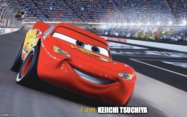 I am speed | KEIICHI TSUCHIYA | image tagged in i am speed | made w/ Imgflip meme maker