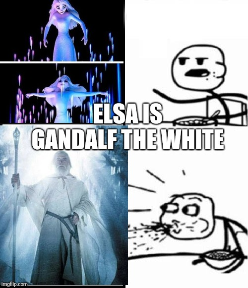 ELSA IS GANDALF THE WHITE | image tagged in frozen,elsa,gandalf | made w/ Imgflip meme maker