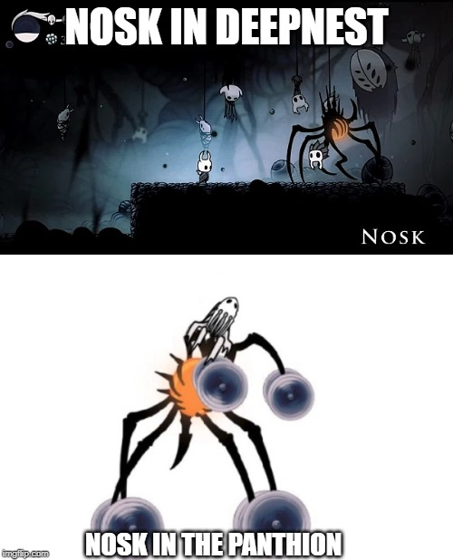 If Nosk had more than 2 forms |  NOSK IN DEEPNEST; NOSK IN THE PANTHION | image tagged in hollow knight,meme | made w/ Imgflip meme maker
