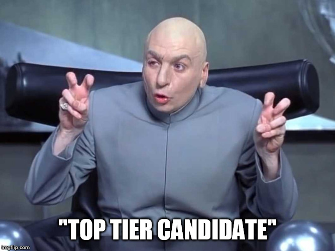 "Dr Evil air quotes |  ""TOP TIER CANDIDATE"" 