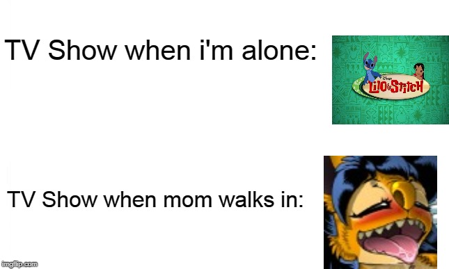 But mom its not what it looks like!! | TV Show when i'm alone: TV Show when mom walks in: | image tagged in white background,cursed,meme | made w/ Imgflip meme maker