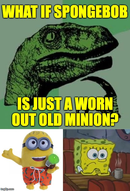 Golden years, Bobby  ( : | WHAT IF SPONGEBOB IS JUST A WORN OUT OLD MINION? | image tagged in memes,philosoraptor,spongebob waiting,minion | made w/ Imgflip meme maker