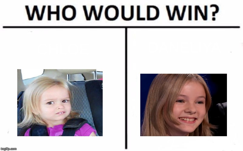 Leave your answers in the comments below! | CHLOE DANELIYA | image tagged in memes,who would win,side eyeing chloe,daneliya tuleshova,answers,comments | made w/ Imgflip meme maker