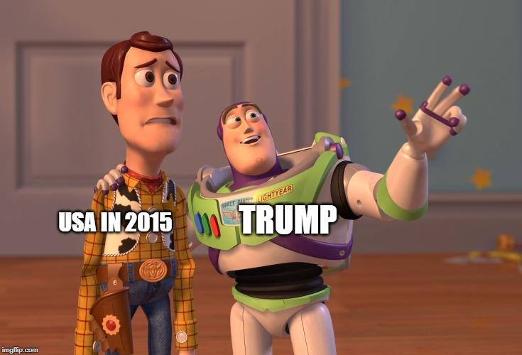 X, X Everywhere Meme | TRUMP USA IN 2015 | image tagged in memes,x x everywhere | made w/ Imgflip meme maker