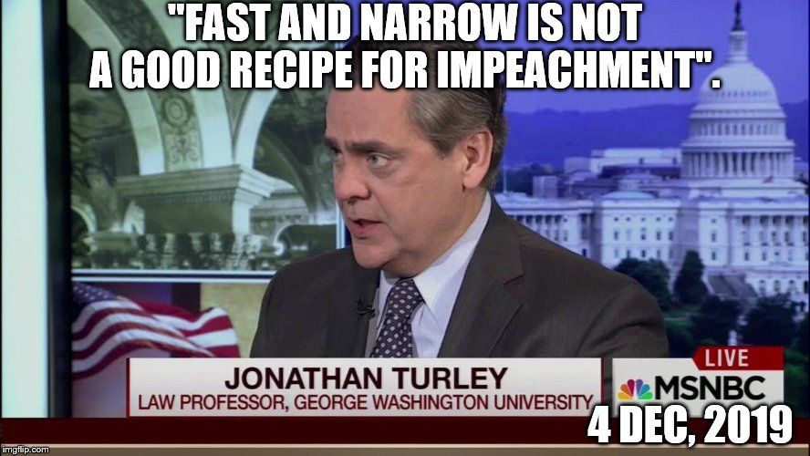"""FAST AND NARROW IS NOT A GOOD RECIPE FOR IMPEACHMENT"". 4 DEC, 2019 