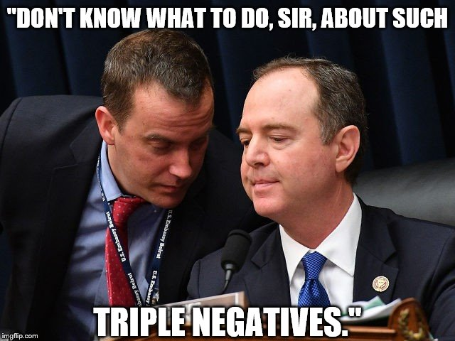 """DON'T KNOW WHAT TO DO, SIR, ABOUT SUCH TRIPLE NEGATIVES."" 