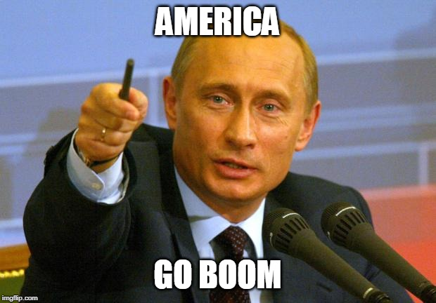 Good Guy Putin | AMERICA GO BOOM | image tagged in memes,good guy putin | made w/ Imgflip meme maker