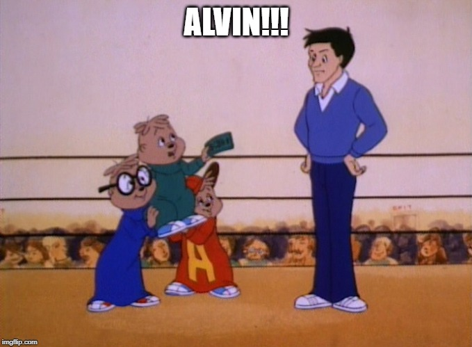 When Dave Screamed......... |  ALVIN!!! | image tagged in alvin and the chipmunks | made w/ Imgflip meme maker