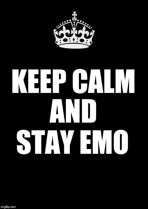 For all my fellow Emos out there. |  KEEP CALM AND; STAY EMO | image tagged in memes,keep calm and carry on black | made w/ Imgflip meme maker