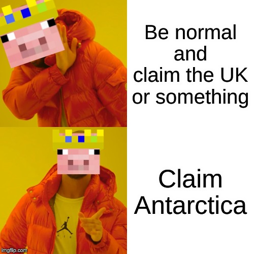 We all know that technoblade is very, unique, compared to the other streamers and youtubers on SMP Earth |  Be normal and claim the UK or something; Claim Antarctica | image tagged in memes,drake hotline bling,technoblade | made w/ Imgflip meme maker