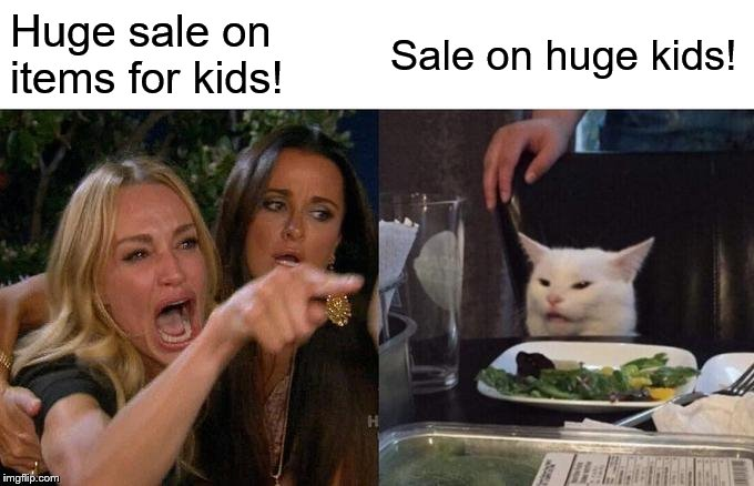 Woman Yelling At Cat Meme | Huge sale on items for kids! Sale on huge kids! | image tagged in memes,woman yelling at cat | made w/ Imgflip meme maker