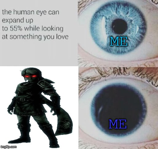 What? I love Dark Link. Don't judge! |  ME; ME | image tagged in eye pupil expand,the legend of zelda,i love you,love | made w/ Imgflip meme maker