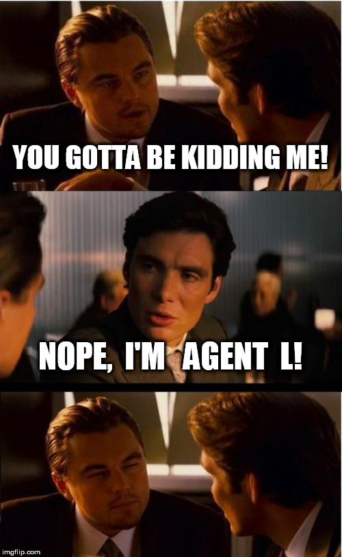Agent L  huh? | YOU GOTTA BE KIDDING ME! NOPE,  I'M   AGENT  L! | image tagged in memes,inception,no way,agent l,are you kidding me | made w/ Imgflip meme maker