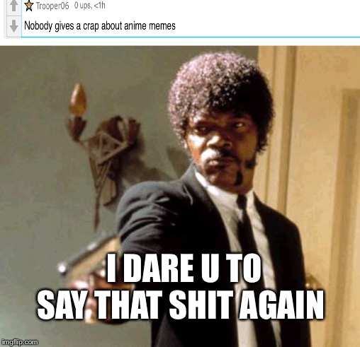 Say That Again I Dare You |  I DARE U TO SAY THAT SHIT AGAIN | image tagged in memes,say that again i dare you | made w/ Imgflip meme maker