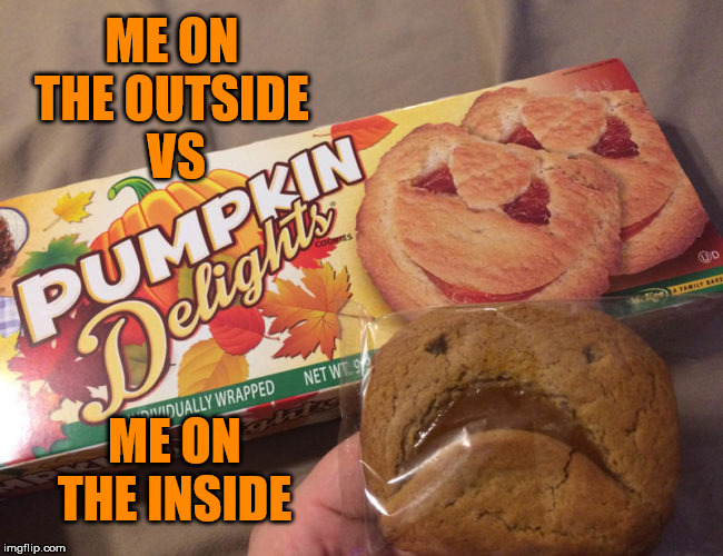 Hide the pain cookie |  ME ON THE OUTSIDE  VS; ME ON THE INSIDE | image tagged in inside,outside,face,soul,cookie,hide the pain | made w/ Imgflip meme maker