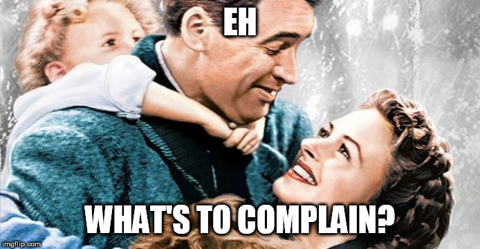 New for Hanukkah 2019 | EH WHAT'S TO COMPLAIN? | image tagged in jewish,hanukkah,it's a wonderful life,christmas | made w/ Imgflip meme maker