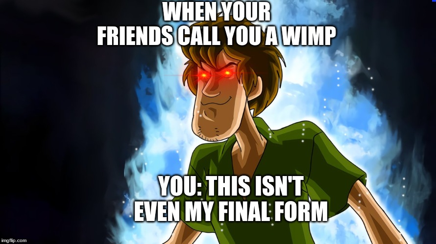 Ultra instinct shaggy | WHEN YOUR FRIENDS CALL YOU A WIMP YOU: THIS ISN'T EVEN MY FINAL FORM | image tagged in ultra instinct shaggy | made w/ Imgflip meme maker