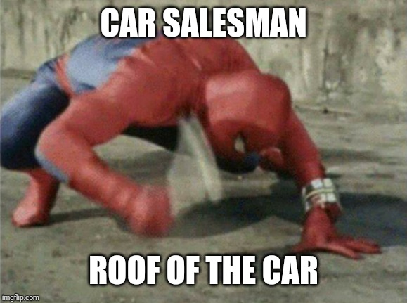 Spiderman wrench | CAR SALESMAN ROOF OF THE CAR | image tagged in spiderman wrench | made w/ Imgflip meme maker