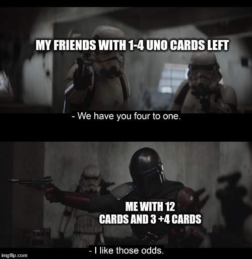 Four to One |  MY FRIENDS WITH 1-4 UNO CARDS LEFT; ME WITH 12 CARDS AND 3 +4 CARDS | image tagged in four to one | made w/ Imgflip meme maker