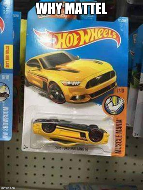 Cars and Coffee Edition Hot Wheels Mustang | WHY MATTEL | image tagged in cars and coffee edition hot wheels mustang | made w/ Imgflip meme maker