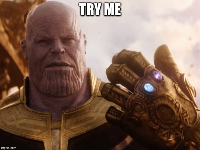Thanos Smile | TRY ME | image tagged in thanos smile | made w/ Imgflip meme maker