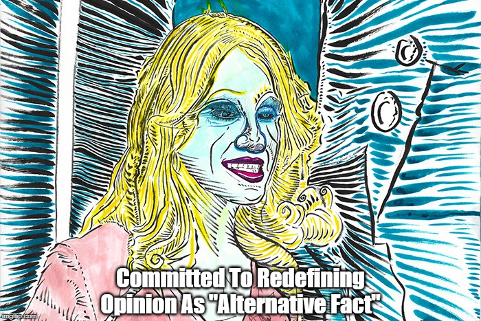 """Committed To Redefining Opinion As """"Alternative Fact"""" 
