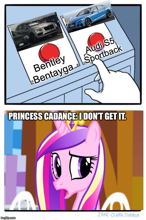 Princess Cadance didn't get it to choose new cars | Bentley Bentayga Audi S5 Sportback PRINCESS CADANCE: I DON'T GET IT. | image tagged in memes,two buttons,mlp fim,car,audi | made w/ Imgflip meme maker
