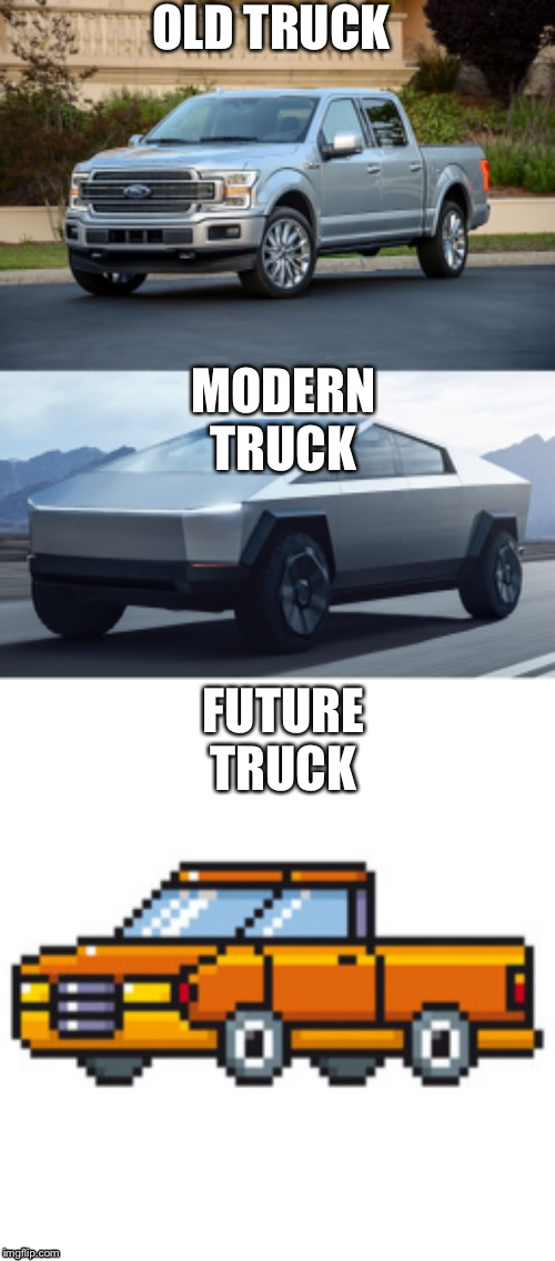 Predicting the future... | OLD TRUCK MODERN TRUCK FUTURE TRUCK | image tagged in truck,elon musk,fun,funny | made w/ Imgflip meme maker