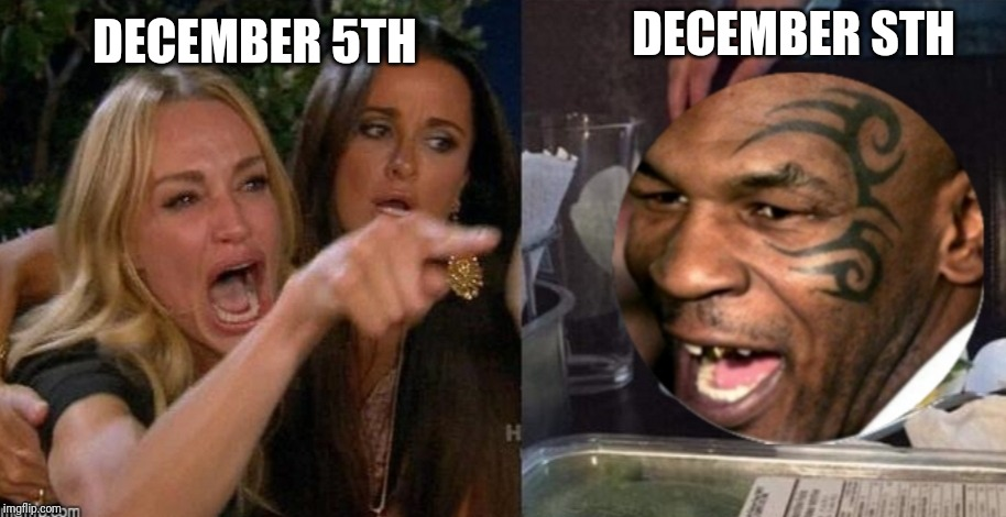 I'll bite that thinger lady | DECEMBER 5TH DECEMBER STH | image tagged in woman yelling at cat,mike tyson,december | made w/ Imgflip meme maker