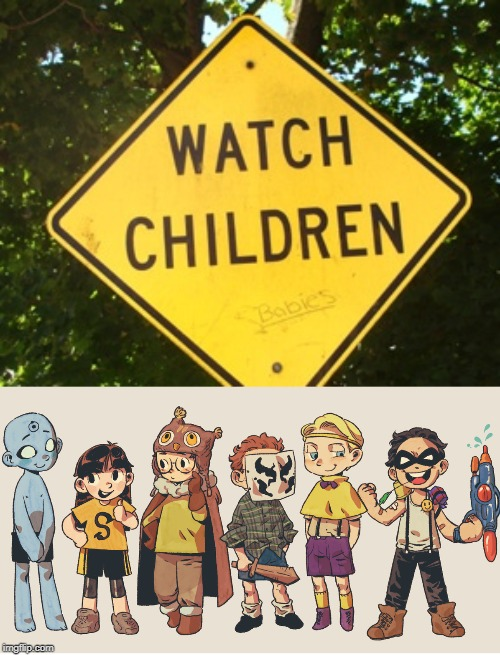 Who watches the... | image tagged in memes,watchmen,watch children sign | made w/ Imgflip meme maker