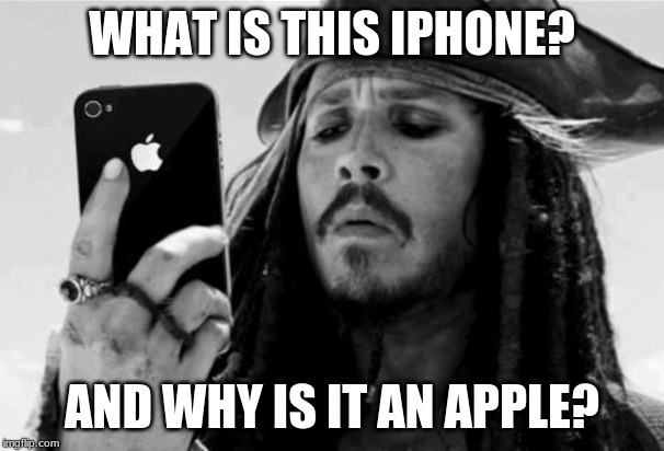 Captain Jack iPhone | WHAT IS THIS IPHONE? AND WHY IS IT AN APPLE? | image tagged in captain jack iphone | made w/ Imgflip meme maker
