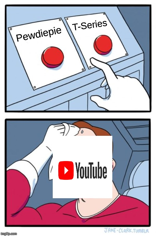 Two Buttons |  T-Series; Pewdiepie | image tagged in memes,two buttons | made w/ Imgflip meme maker