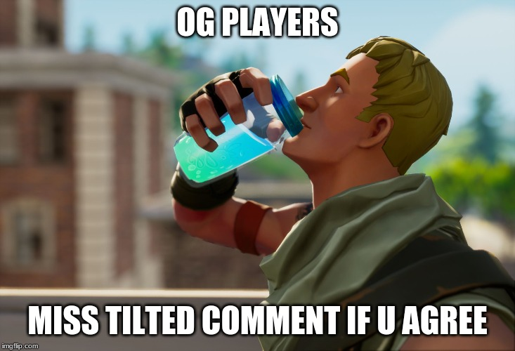 Fortnite the frog | OG PLAYERS MISS TILTED COMMENT IF U AGREE | image tagged in fortnite the frog | made w/ Imgflip meme maker