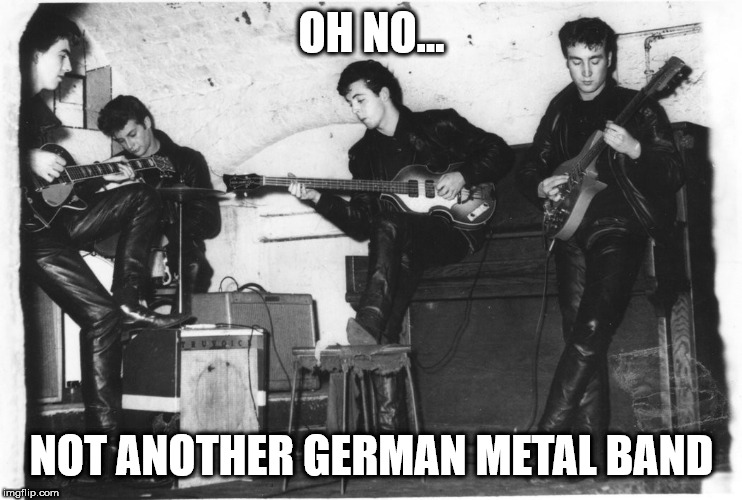 Metallkäfer Rules!! | OH NO... NOT ANOTHER GERMAN METAL BAND | image tagged in german,heavy metal,the beatles | made w/ Imgflip meme maker