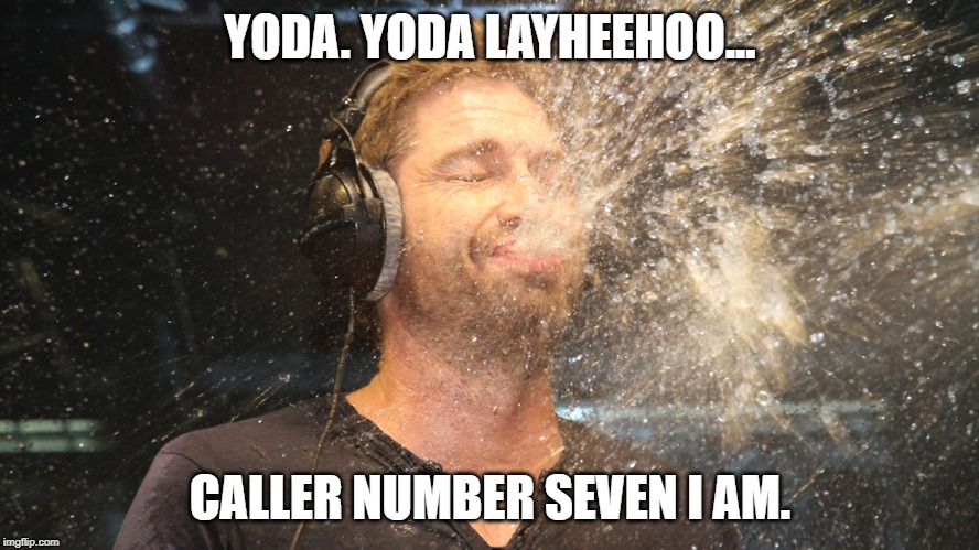 Yoda....Yoda LayHeeHoo! | YODA. YODA LAYHEEHOO... CALLER NUMBER SEVEN I AM. | image tagged in laugh spit,yoda,radio | made w/ Imgflip meme maker