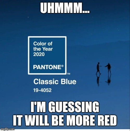 UHMMM... I'M GUESSING IT WILL BE MORE RED | image tagged in trump,election 2020 | made w/ Imgflip meme maker