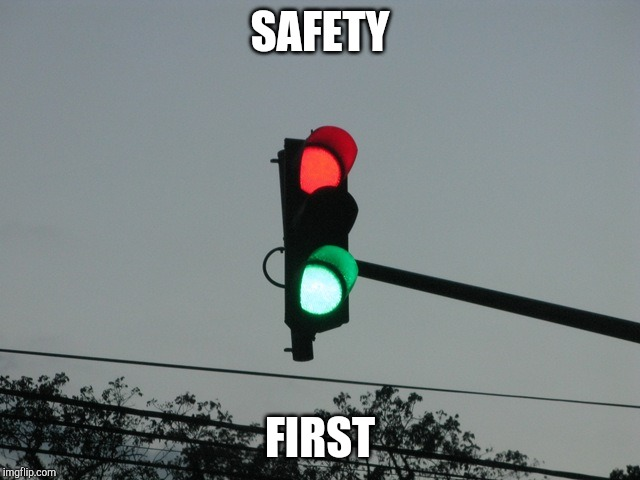 traffic lights | SAFETY FIRST | image tagged in traffic lights | made w/ Imgflip meme maker
