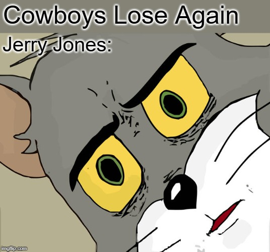 Da Bears! |  Cowboys Lose Again; Jerry Jones: | image tagged in memes,unsettled tom | made w/ Imgflip meme maker