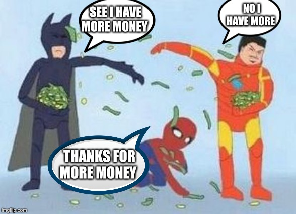 I got more money marvel |  NO I HAVE MORE; SEE I HAVE MORE MONEY; THANKS FOR MORE MONEY | image tagged in memes,pathetic spidey | made w/ Imgflip meme maker
