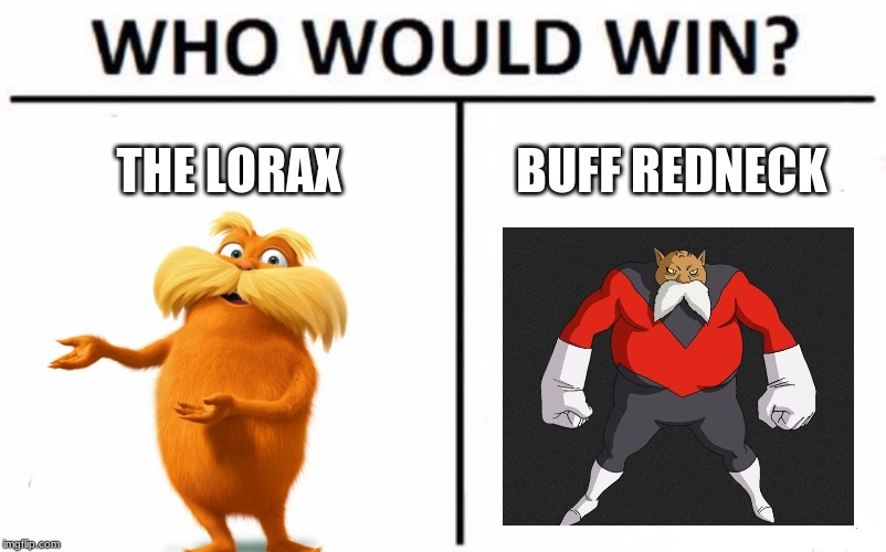 Who Would Win? Meme |  THE LORAX; BUFF REDNECK | image tagged in memes,who would win | made w/ Imgflip meme maker
