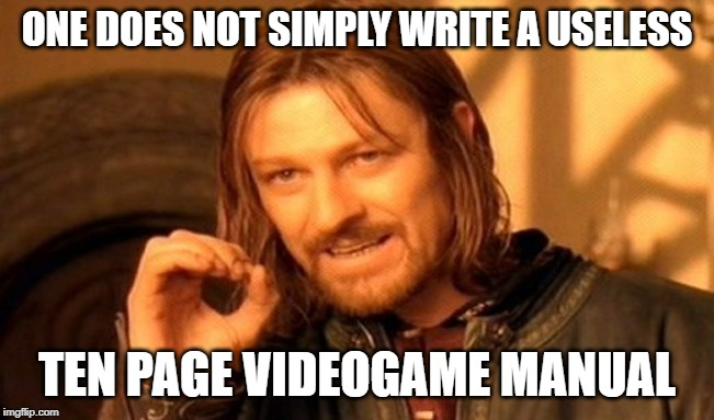 ONE DOES NOT SIMPLY WRITE A USELESS TEN PAGE VIDEOGAME MANUAL | image tagged in memes,one does not simply | made w/ Imgflip meme maker