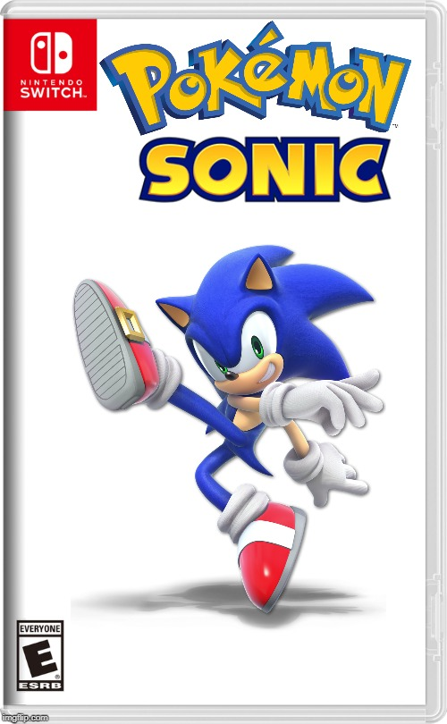 heh heh | image tagged in pokemon,sonic the hedgehog,nintendo switch | made w/ Imgflip meme maker